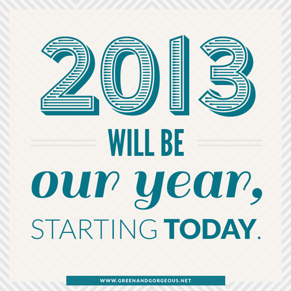 2013 will be our year, starting today.